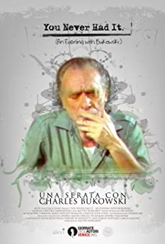 You Never Had It: An Evening With Bukowski (2016)