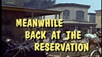 Meanwhile Back at the Reservation
