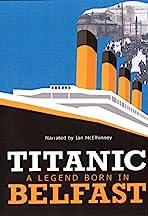 Titanic: A Legend Born in Belfast