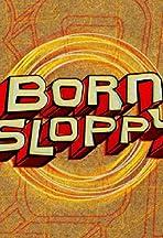 Born Sloppy
