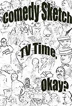Comedy Sketch TV Time, Okay?