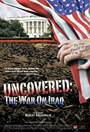Uncovered: The Whole Truth About the Iraq War(2004) Poster - Movie Forum, Cast, Reviews