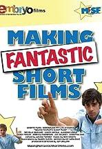 Making Fantastic Short Films
