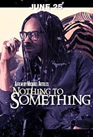 Nothing to Something Poster