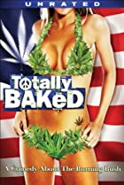 Totally Baked (2007) Poster