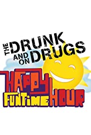 The Drunk and on Drugs Happy Funtime Hour Poster