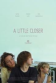 A Little Closer(2011) Poster - Movie Forum, Cast, Reviews