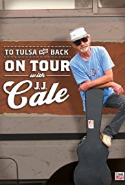 To Tulsa and Back: On Tour with J.J. Cale(2005) Poster - Movie Forum, Cast, Reviews