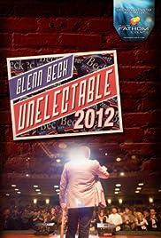 Glenn Beck: Unelectable 2012 Poster