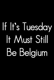 If It's Tuesday, It Still Must Be Belgium(1987) Poster - Movie Forum, Cast, Reviews
