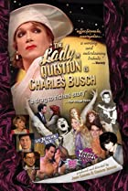 The Lady in Question Is Charles Busch (2005) Poster