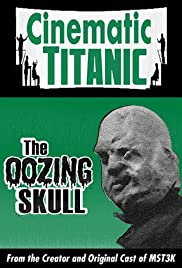 Cinematic Titanic: The Oozing Skull(2007) Poster - Movie Forum, Cast, Reviews