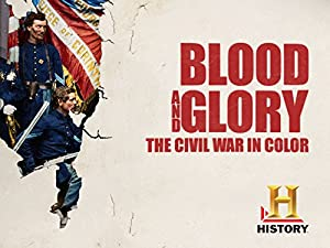 Blood and Glory: The Civil War in Color Season 1 Episode 1