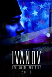 Ivanov Red, White, and Blue (2013) Poster - Movie Forum, Cast, Reviews