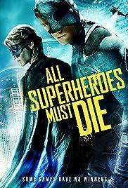 All Superheroes Must Die(2011) Poster - Movie Forum, Cast, Reviews