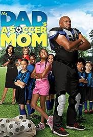 My Dad's a Soccer Mom(2014) Poster - Movie Forum, Cast, Reviews
