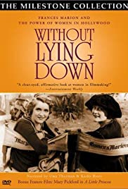 Without Lying Down: Frances Marion and the Power of Women in Hollywood (2000) Poster - Movie Forum, Cast, Reviews
