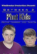 Between 2 Phat Kids