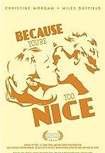 Because You're Too Nice