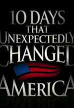 ten days that unexpectedly changed america The book and audiobook for 10 days that unexpectedly changed america are companion works for a history channel series of the same name they cover the same ten days but are independently researched and written.