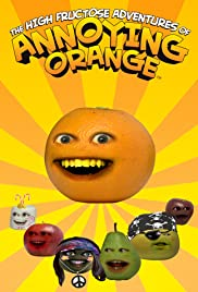 The High Fructose Adventures of Annoying Orange Poster - TV Show Forum, Cast, Reviews