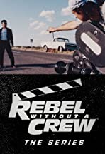 Rebel Without a Crew: The Series
