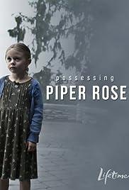 Possessing Piper Rose(2011) Poster - Movie Forum, Cast, Reviews