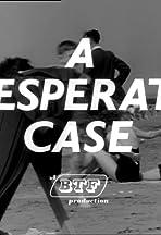 A Desperate Case