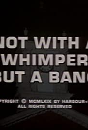 Not with a Whimper, But a Bang Poster