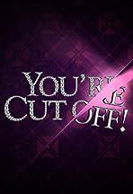 You're Cut Off