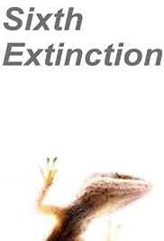 The Sixth Extinction(2009) Poster - Movie Forum, Cast, Reviews