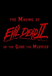 The Making of 'Evil Dead II' or The Gore the Merrier (2000) Poster - Movie Forum, Cast, Reviews