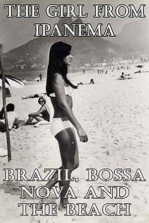The Girl from Ipanema: Brazil, Bossa Nova and the Beach (2016)