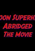 Cartoon Superheroes Abridged