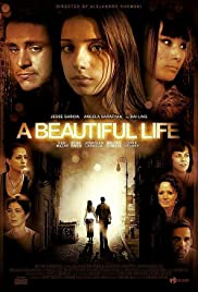 A Beautiful Life (2008) Poster - Movie Forum, Cast, Reviews