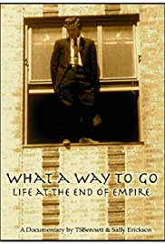 What a Way to Go: Life at the End of Empire (2007) Poster - Movie Forum, Cast, Reviews