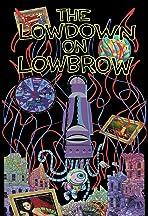 The Lowdown on Lowbrow