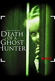 Death of a Ghost Hunter (2007) Poster - Movie Forum, Cast, Reviews
