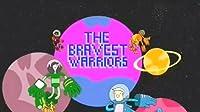 The Bravest Warriors
