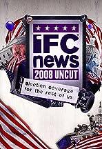 IFC News: 2008 Uncut