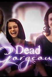Dead Gorgeous Poster - TV Show Forum, Cast, Reviews
