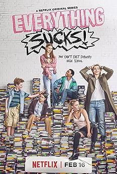 Everything Sucks! (2018-)