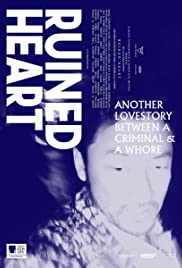 Ruined Heart: Another Lovestory Between a Criminal & a Whore(2014) Poster - Movie Forum, Cast, Reviews