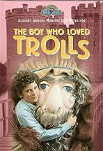 The Boy Who Loved Trolls