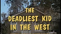 The Deadliest Kid in the West
