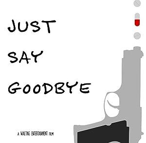 Just Say Goodbye (2017)