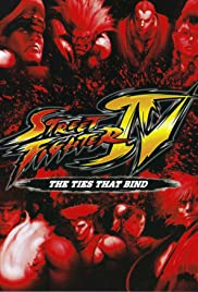 Street Fighter IV: The Ties That Bind(2009) Poster - Movie Forum, Cast, Reviews