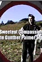 Sweetest Compassion: The Gunther Palmer Story