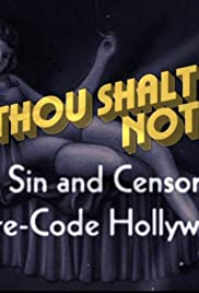 Thou Shalt Not: Sex, Sin and Censorship in Pre-Code Hollywood (2008) Poster - Movie Forum, Cast, Reviews